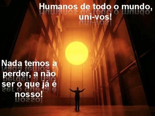 Humanos de todo mundo, uni-vos!